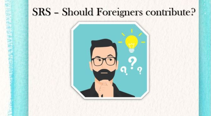 SRS – Should Foreigners Contribute?